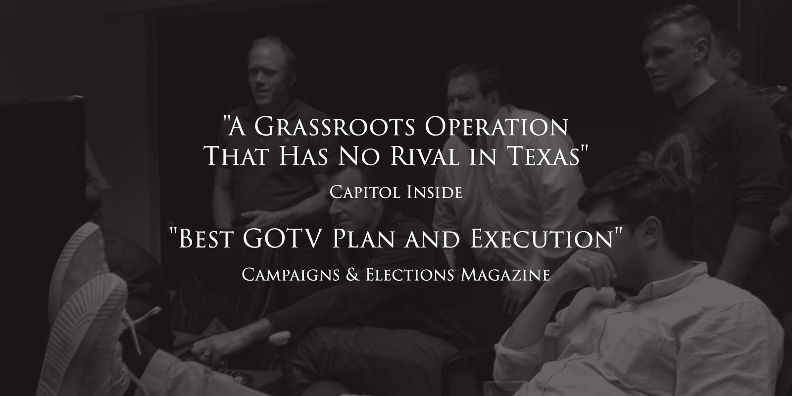 """A Grassroots Operation That Has No Rival in Texas"" and ""Best GOTV Plan and Execution"""