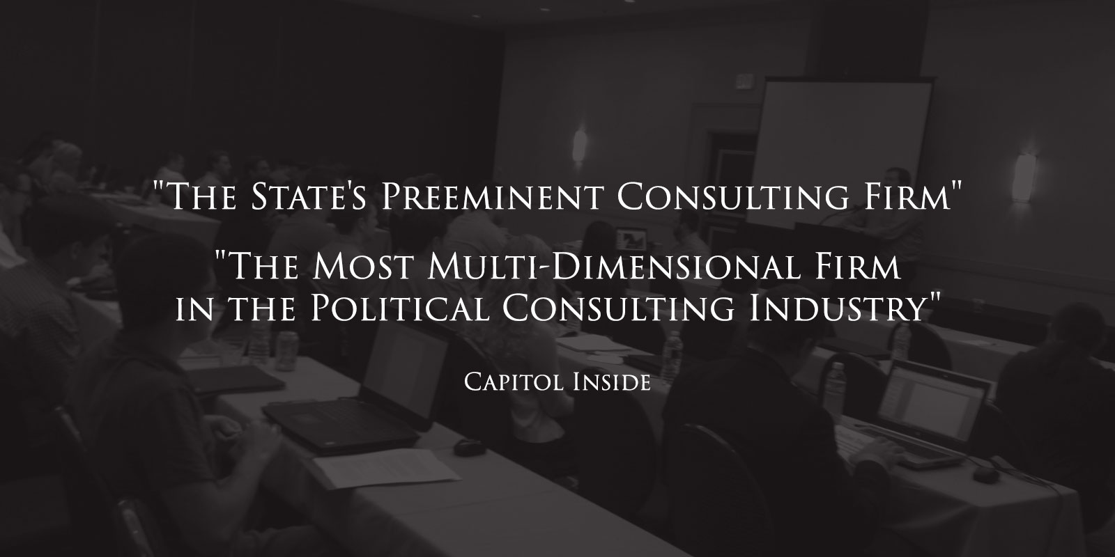 The State's Preeminent Consulting Firm and the Most Multi-Dimensional Firm in the Political Consulting Industry