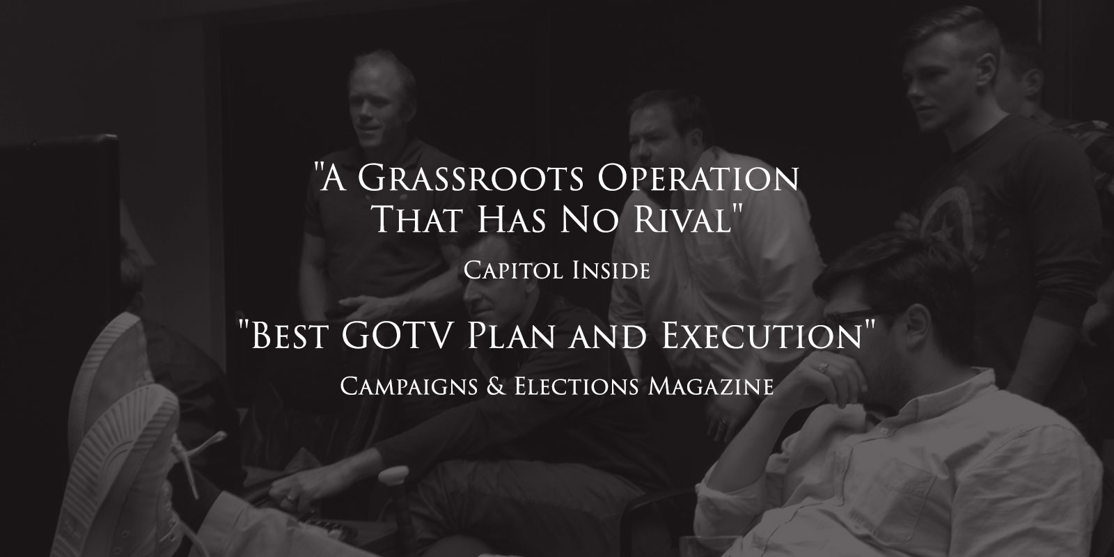 """A Grassroots Operation That Has No Rival"" and ""Best GOTV Plan and Execution"""